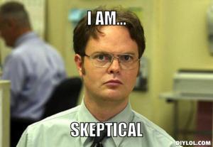 Like.. SUPER skeptical...